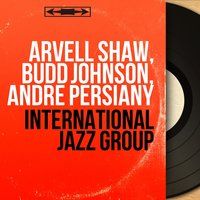 International Jazz Group — Arvell Shaw, Budd Johnson, André Persiany, Taft Jordan, Vic Dickenson, Gus Johnson