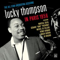 Lucky Thompson in Paris 1956. The All Star Orchestra Sessions — Lucky Thompson, Martial Solal, Henri Renaud, Roger Guerin, Jo Hrasko, Gerard Dave Pochonet