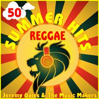 50 Reggae Summer Hits — Jeremy Oates & The Music Makers
