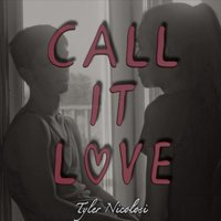 Call It Love — Tyler Nicolosi