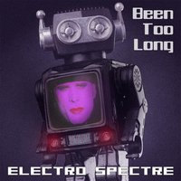 Been Too Long — Electro Spectre
