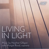 Living In Light: Music by Heather Gilligan — Margot Rood, Heather Gilligan