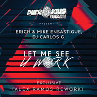 Let Me See U Work — Erich Ensastigue