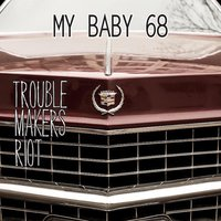 My Baby 68 — Troublemaker`s Riot