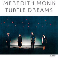 Turtle Dreams — Meredith Monk