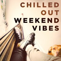 Chilled out Weekend Vibes — сборник