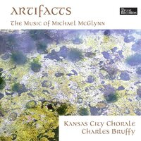 Artifacts: The Music of Michael McGlynn — Kansas City Chorale & Charles Bruffy