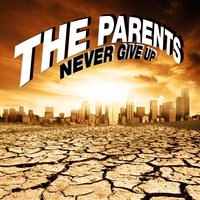 Never Give Up — The Parents