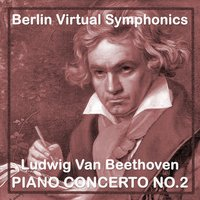 Ludwig Van Beethoven Piano Concerto No.2 — Berlin Virtual Symphonics