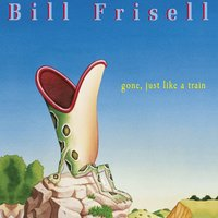 Gone, Just Like a Train — Bill Frisell