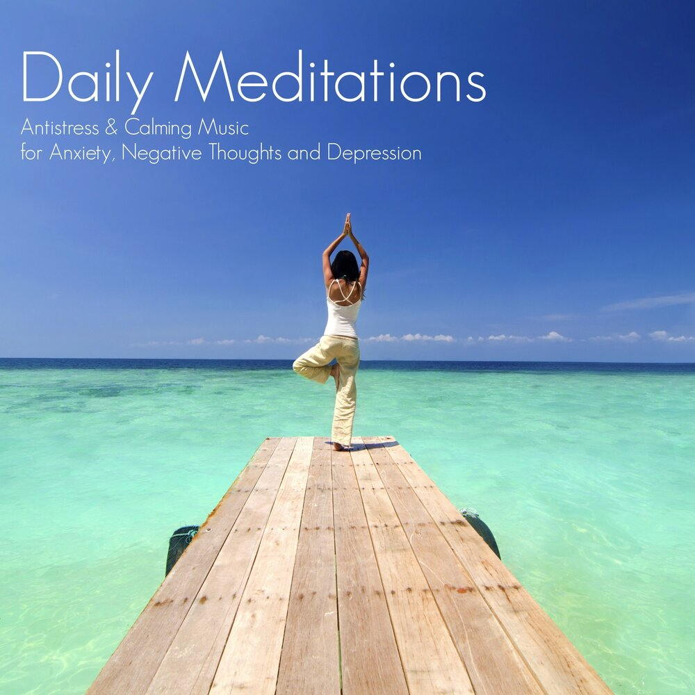Daily Meditations - Antistress & Calming Music for Anxiety, Negative