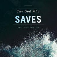 The God Who Saves — Galkin Evangelistic Team