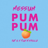 Pum Pum — Messiah, Play-N-Skillz, Kap G