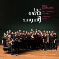 The Earth Is Singing — Steve Dobrogosz, Jennifer Tham, SYC Ensemble Singers