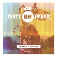 Cabin By the Sea — Dirty Heads