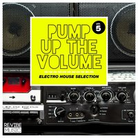 Pump up The, Vol. - Electro House Selection, Vol. 5 — сборник
