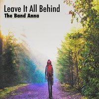 Leave It All Behind — The Band Anna