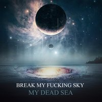 My Dead Sea — Break My Fucking Sky