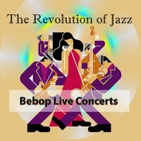 The Revolution of Jazz, Bebop Live Concerts — Bill Harris, Jazz At The Philharmonic, Charlie Parker