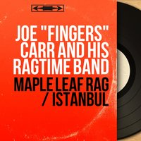 "Maple Leaf Rag / Istanbul — Joe ""Fingers"" Carr and His Ragtime Band"