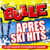 Bulle Apres Ski Hits - XXL Party Schlager Hits 2018 zur Karneval Fete in Bulgarien — сборник