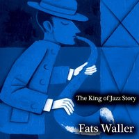 The King of Jazz Story - All Original Recordings - Remastered — Fats Waller