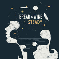 Steady — Kelly Smith, Bread & Wine