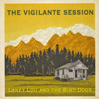 The Vigilante Session — Laney Lou and the Bird Dogs