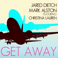 Get Away — Jared Dietch & Mark Alston, Christina Lauren, Mark Alston, Jared Dietch