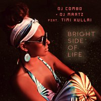 Bright Side of Life — DJ Combo, DJ Martz, Timi Kullai
