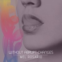 Without Abrupt Changes — Mel Rosario
