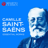 Camille Saint-Saëns: Essential Works — Камиль Сен-Санс