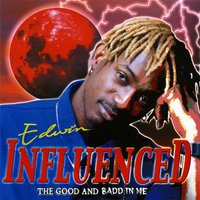 Influenced - The Good and Badd in Me — Edwin Yearwood