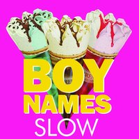 Slow — Boy Names