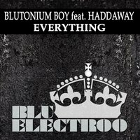 Everything — Blutonium Boy feat. Haddaway