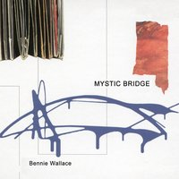 Mystic Bridge — Bennie Wallace