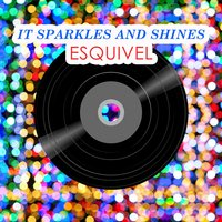 It Sparkles And Shines — Esquivel