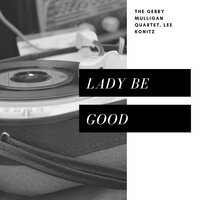 Lady be Good — The Gerry Mulligan Quartet, Lee Konitz, Lee Konitz, The Gerry Mulligan Quartet