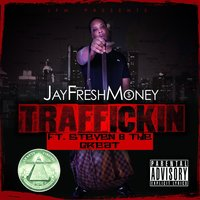 Trafficking — steven b the great, Jay Fresh Money