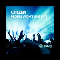 People Won't Like This — Citizen