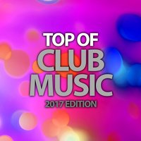 Top of Club Music 2017 Edition — сборник
