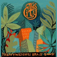 This City — The Heavyweights Brass Band