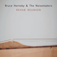 Rehab Reunion — Bruce Hornsby, Bruce Hornsby & The Noisemakers, The Noisemakers