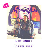 I Feel Free — Mirrorgloss