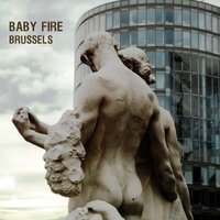 Brussels — Baby Fire
