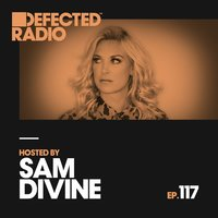 Defected Radio Episode 117 (hosted by Sam Divine) — Defected Radio