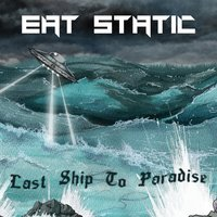 Last Ship to Paradise — Eat Static