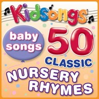 Baby Songs - 50 Classic Nursery Rhymes by Kidsongs — Kidsongs
