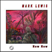 Now Now — Mark Lewis