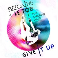 Give It Up — Bizcaine & LeTob, Christian David